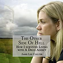 The Other Side of Hell: How I Survived Living with a Drug Addict Audiobook by Jamie Lee Coulter Narrated by Kathleen Holeman