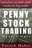 Penny Stock Trading Made Simple: Learn How To Trade Small Stocks For Big Profits