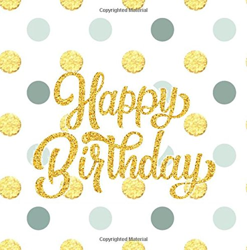 Happy Birthday: Guest Book Color-filled with Fluer de Lis pages 21st 25th 30th 35t 40th 435th 50th 55th 65th 60th 70th 75th 80th 85th 90th 95th 100th ... Guest Books, Birthday Gifts) (Volume 10)