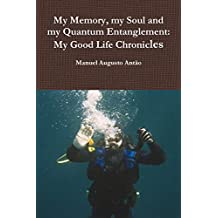 My Memory, my Soul and my Quantum Entanglement - My Good Life Chronicles