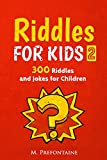 Riddles For Kids 2: Over 300 Riddles and Jokes For Children