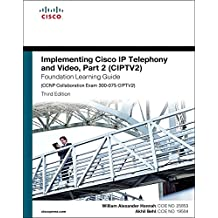 Implementing Cisco IP Telephony and Video, Part 2 (CIPTV2) Foundation Learning Guide (CCNP Collaboration Exam 300-075 CIPTV2) (3rd Edition)