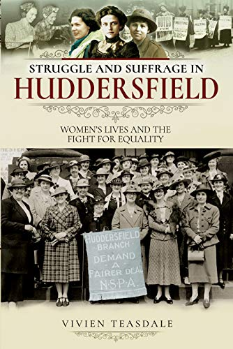 Struggle and Suffrage in Huddersfield: Women's Lives and the Fight for Equality