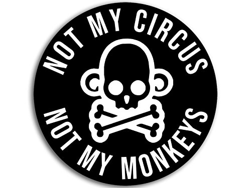 American Vinyl Black Round Not My Circus Not My Monkeys Sticker (Funny Humor Rude)