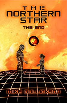 The Northern Star: The End by [Gullickson, Mike]