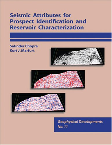 Seismic Attributes for Prospect ID and Reservoir Characterization (Geophysical Developments No. 11) (Seg Geophysical Developments)