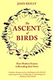 img - for The Ascent of Birds: How Modern Science Is Revealing Their Story book / textbook / text book