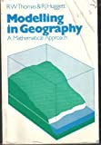 Modeling in Geography, R. J. Huggett, 0389200506