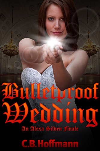 Bulletproof Wedding: An Alexa Silven Finale (An Alexa Silven Novel Book 3)