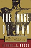 The Image of Man: The Creation of Modern Masculinity (Studies in the History of Sexuality)
