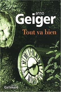 Tout va bien : roman, Geiger, Arno