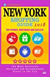 New York Shopping Guide 2018: Best Rated Stores in New York, NY - 500 Shopping Spots: Top Stores, Boutiques and Outlets recommended for Visitors, (Guide 2018)