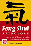 Feng-Shui Astrology: How to Use KI Energy to Make Your Dreams Come True by Takashi Yoshikawa (1999-10-02)