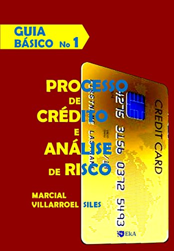 GUIA BÁSICO Processo de Crédito e Análise de Risco (Análise do risco de crédito Livro 1)