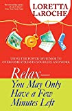 Search : Relax - You May Only Have a Few Minutes Left: Using the Power of Humor to Overcome Stress in Your Life and Work