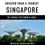 Greater Than a Tourist - Singapore: 50 Travel Tips from a Local | Nichole Ann Walz,Greater Than a Tourist
