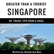 Greater Than a Tourist - Singapore: 50 Travel Tips from a Local Audiobook by Nichole Ann Walz, Greater Than a Tourist Narrated by John Fiore