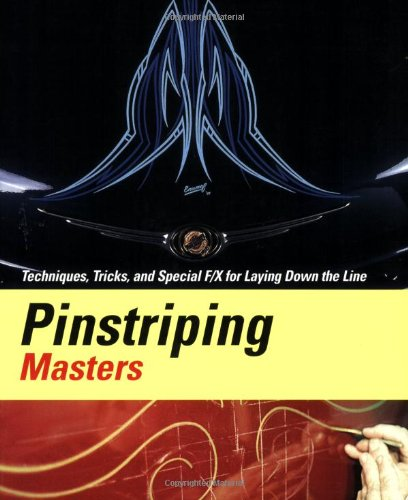 Pinstriping Masters Techniques,Tricks,and Special F/X for Laying Down the Line