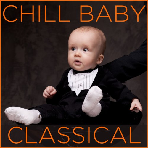 Chill Baby Classical: Relaxing...