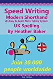 Speed Writing Modern Shorthand An Easy to Learn Note Taking System, UK Spelling: Speedwriting a modern system to replace shorthand for faster note taking and dictation