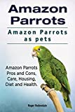 Amazon Parrots as pets. Amazon Parrot. Amazon Parrots Pros and Cons, Housing, Care, Health and Diet.