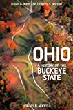 Ohio : A History of the Buckeye State, Kern, Kevin F. and Wilson, Gregory S., 1118548299