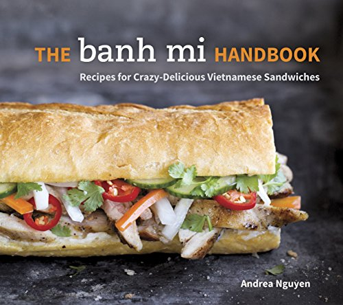 The Banh Mi Handbook: Recipes for Crazy-Delicious Vietnamese Sandwiches [A Cookbook]
