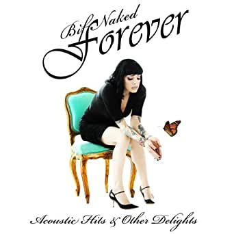 Bif Naked Forever: Acoustic Hits & Other Delights: Amazon