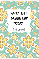What Am I Gonna Eat Today: (110 page 7x10 Weekly Food Journal and Shopping list Tracker) Paperback