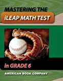 Passing the iLeap Math Test in Grade 6, Erica Day, Colleen Pintozzi, Beverly Graham, 1598071076