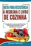 capa de Dieta Para Resistencia a Insulina E Livro de Cozinha: Atualizado E Com as Mais Recentes Informacoes Cientificas Sobre Resistencia a Insulina (Insulin Resistance Diet Em Portugues/Portuguese)
