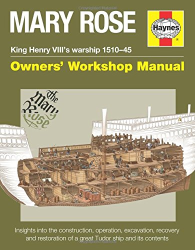 (Mary Rose - King Henry VIII's warship 1510-45: Insights into the construction, operation, rescue and restoration of a great Tudor ship and its contents (Owners' Workshop)