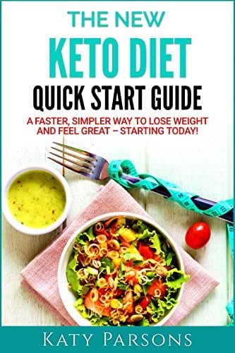 The New Keto Diet Quick Start Guide: A Faster, Simpler Way to Lose Weight and Feel Great – Starting Today!