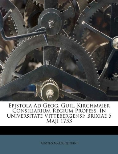 Epistola Ad Geog. Guil. Kirchmaier Consiliarium Regium Profess. In Universitate Vittebergensi: Brixiae 5 Maji 1753 (Latin Edition) ebook