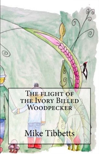 Download The flight of the Ivory Billed Woodpecker pdf epub
