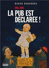 La pub est déclarée ! 1914-1918 par Didier Daeninckx