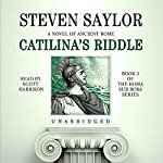 Catilina's Riddle: A Novel of Ancient Rome | Steven Saylor