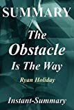 img - for Summary - The Obstacle Is the Way: By Ryan Holiday - The Timeless Art of Turning Trials into Triumph (The Obstacle Is the Way: A Full Book Summary - Book, Paperback, Hardover, Summary 1) book / textbook / text book