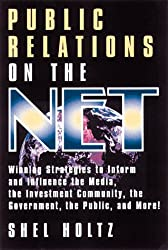 Public Relations on the Net: Winning Strategies to Inform and Influence the Media, the Investment Community, the Government, the Public, and More!