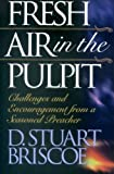 Fresh Air in the Pulpit : Challenges and Encouragement from a Seasoned Preacher, Briscoe, D. Stuart, 0801010713