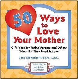 50 Ways To Love Your Mother: Jane Monachelli: 9780977772148: Amazon