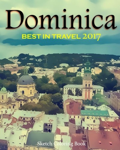 Dominica Sketh Coloring Book: Best In Travel 2017 (TOP 10 COUNTRIES YOU DO NOT MISS IN 2017) (Volume 4)