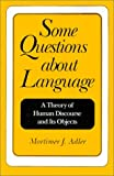 Some Questions about Language, Mortimer J. Adler, 0812691784
