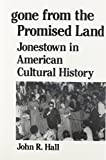 Gone from the Promised Land : Jonestown in American Cultural History, Hall, John R., 0887388019
