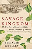 img - for Savage Kingdom: The True Story of Jamestown, 1607, and the Settlement of America book / textbook / text book