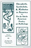 Decadents, Symbolists and Aesthetes in America : An Anthology, Foster, E. H., 1584980001