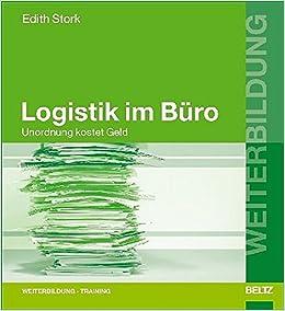 Logistik Im Buro Unordnung Kostet Geld Edith Stork 9783407364173