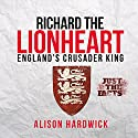 Richard the Lionheart - England's Crusader King: Just the Facts, Book 1 Audiobook by Alison Hardwick Narrated by Simon Brooks