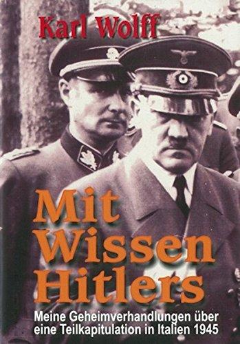 Mit Wissen Hitlers: Meine Geheimverhandlungen über eine Teilkapitulation in Italien 1945