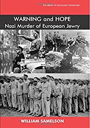 Warning and Hope: The Nazi Murder of European Jewry (The Library of Holocaust Testimonies)